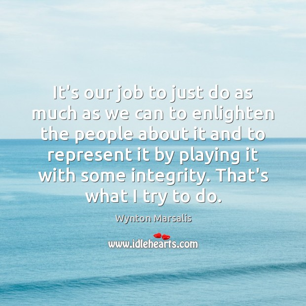 It's our job to just do as much as we can to Wynton Marsalis Picture Quote