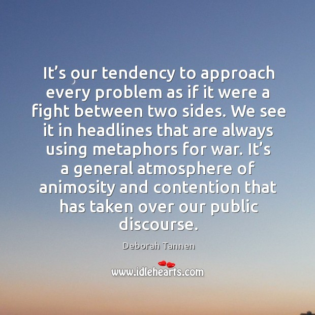 Image, It's our tendency to approach every problem as if it were a fight between two sides.