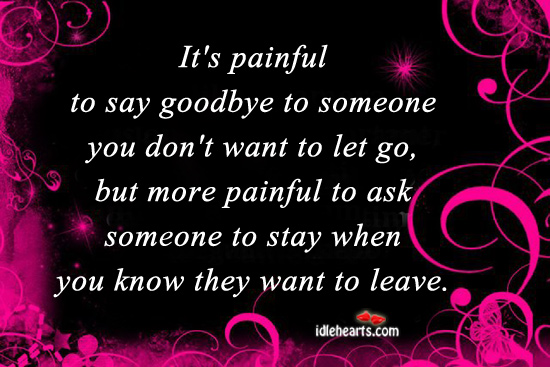 It's Painful To Say Goodbye To Someone You Don't Want to Let Go