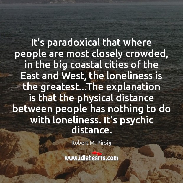 Image, It's paradoxical that where people are most closely crowded, in the big