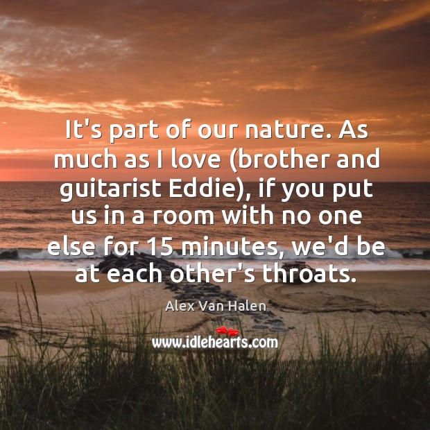 Image, It's part of our nature. As much as I love (brother and