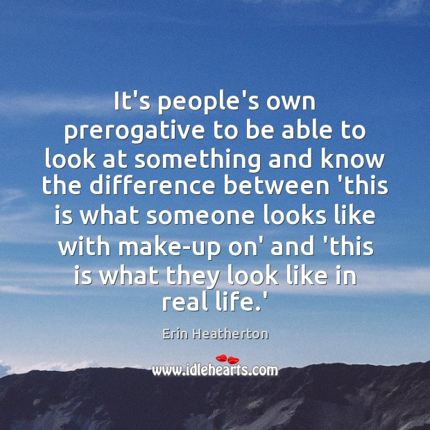It's people's own prerogative to be able to look at something and Image