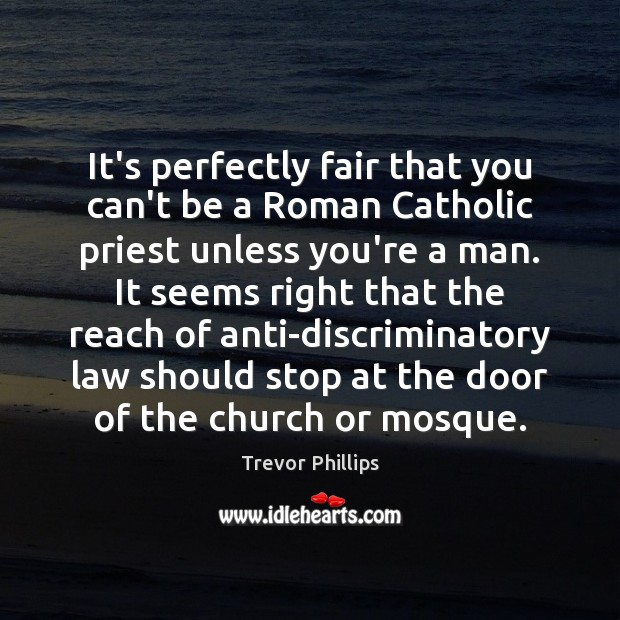 It's perfectly fair that you can't be a Roman Catholic priest unless Trevor Phillips Picture Quote