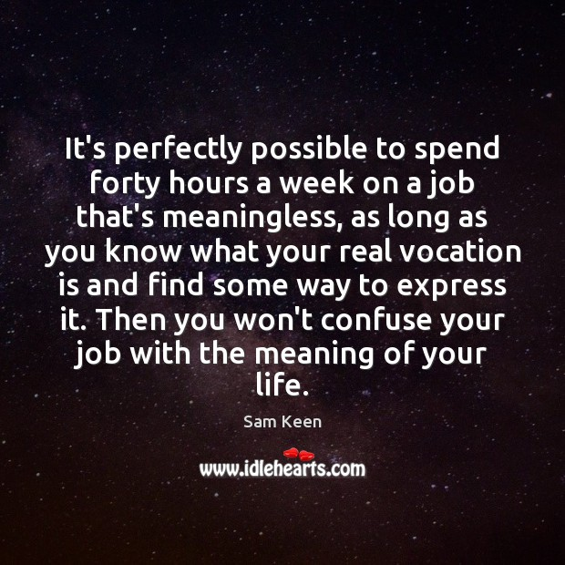 Image, It's perfectly possible to spend forty hours a week on a job