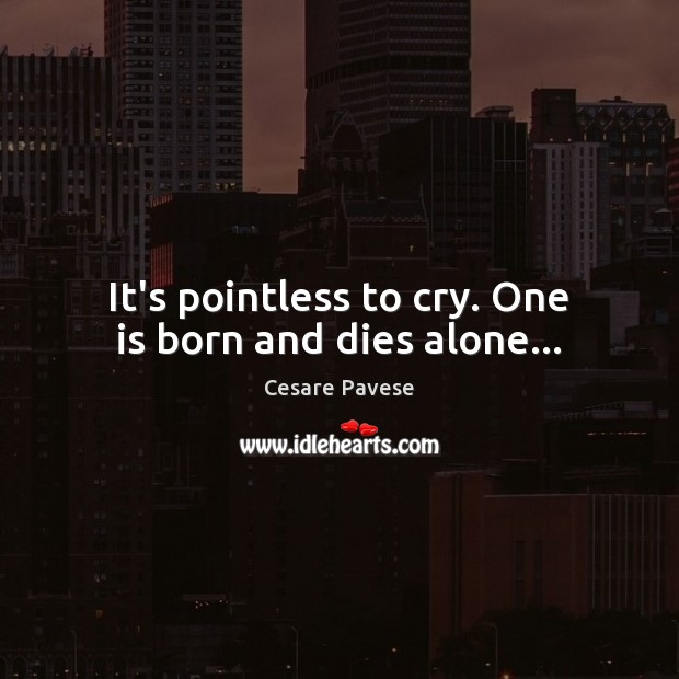 Image, It's pointless to cry. One is born and dies alone…