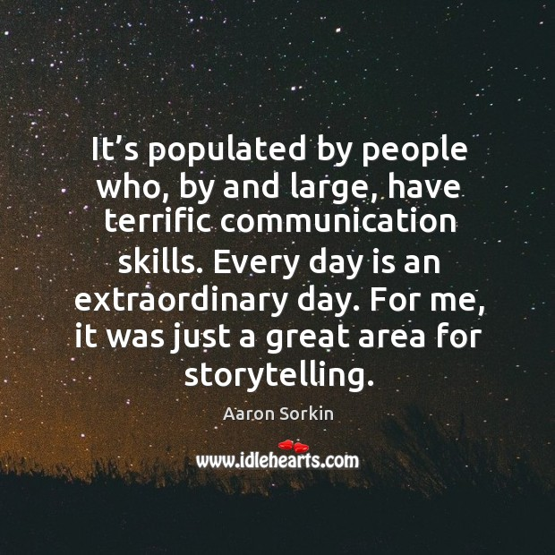 It's populated by people who, by and large, have terrific communication skills. Image