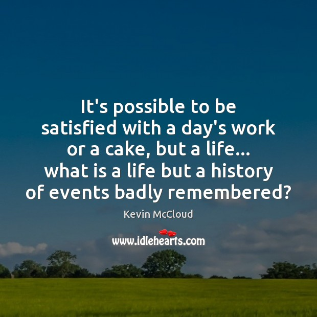 It's possible to be satisfied with a day's work or a cake, Kevin McCloud Picture Quote