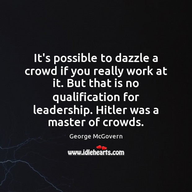 It's possible to dazzle a crowd if you really work at it. George McGovern Picture Quote