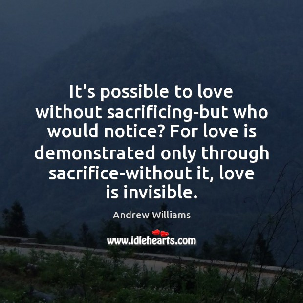 Image, It's possible to love without sacrificing-but who would notice? For love is
