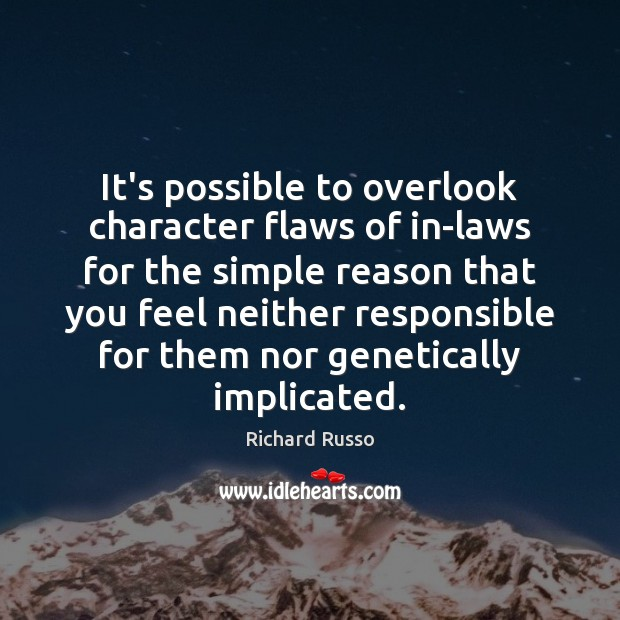 It's possible to overlook character flaws of in-laws for the simple reason Image