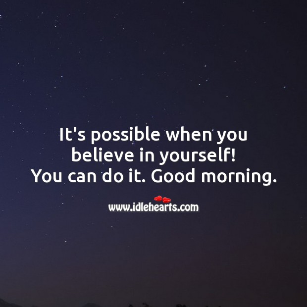It's possible when you believe in yourself! You can do it. Good morning. Motivational Messages Image