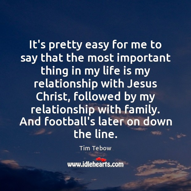 It's pretty easy for me to say that the most important thing Tim Tebow Picture Quote