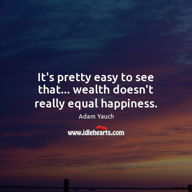 It's pretty easy to see that… wealth doesn't really equal happiness. Image