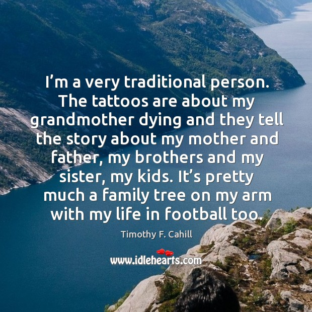 It's pretty much a family tree on my arm with my life in football too. Image