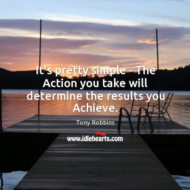 Image, It's pretty simple – The Action you take will determine the results you Achieve.