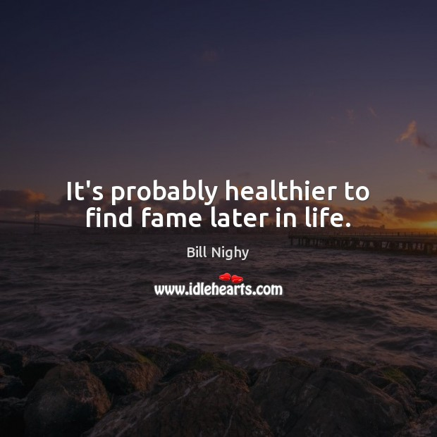 Image, It's probably healthier to find fame later in life.