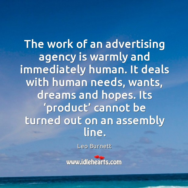 Its 'product' cannot be turned out on an assembly line. Leo Burnett Picture Quote