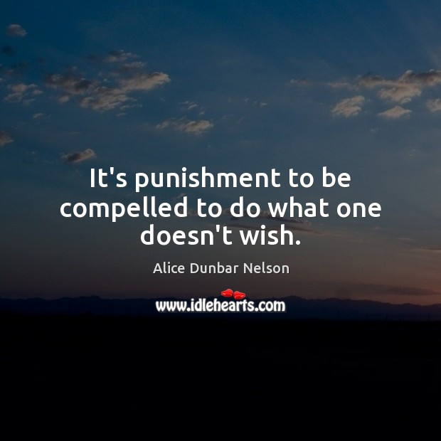 It's punishment to be compelled to do what one doesn't wish. Image