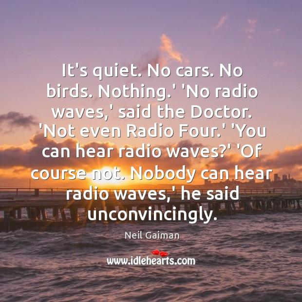 Image, It's quiet. No cars. No birds. Nothing.' 'No radio waves,'