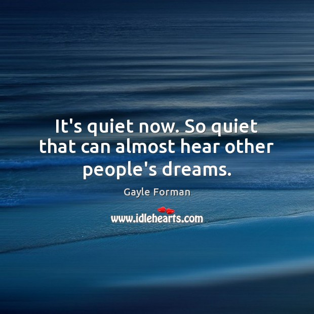It's quiet now. So quiet that can almost hear other people's dreams. Image