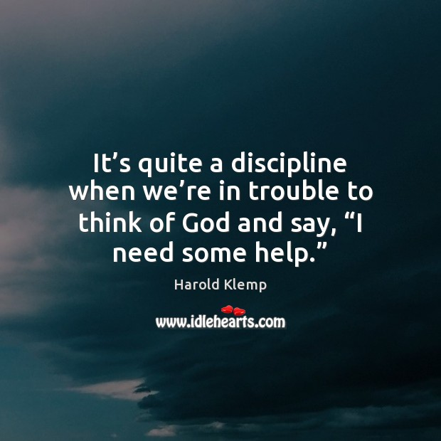 It's quite a discipline when we're in trouble to think Harold Klemp Picture Quote