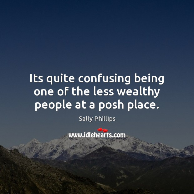 Its quite confusing being one of the less wealthy people at a posh place. Image
