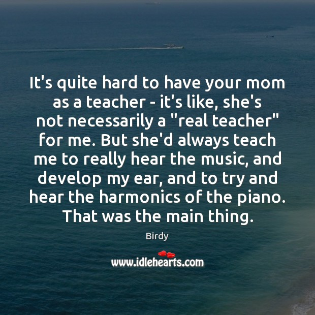 Image, It's quite hard to have your mom as a teacher – it's