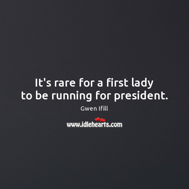 It's rare for a first lady to be running for president. Image