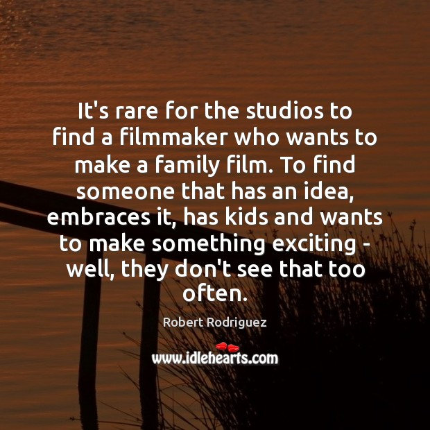 It's rare for the studios to find a filmmaker who wants to Robert Rodriguez Picture Quote