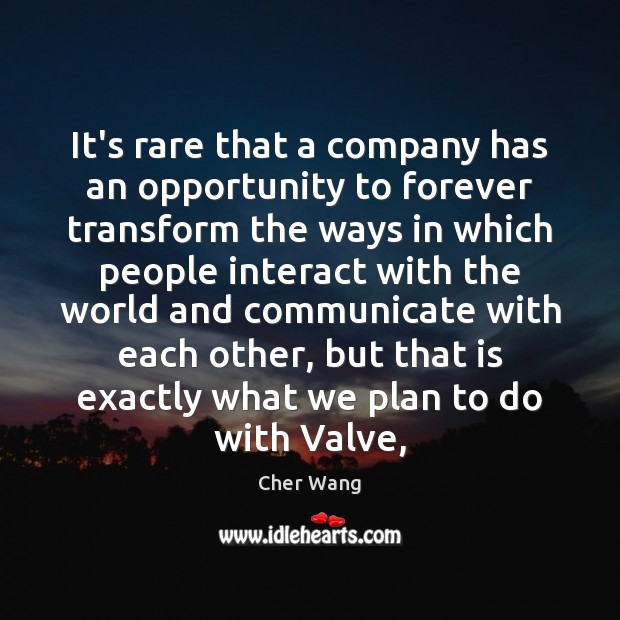 It's rare that a company has an opportunity to forever transform the Image