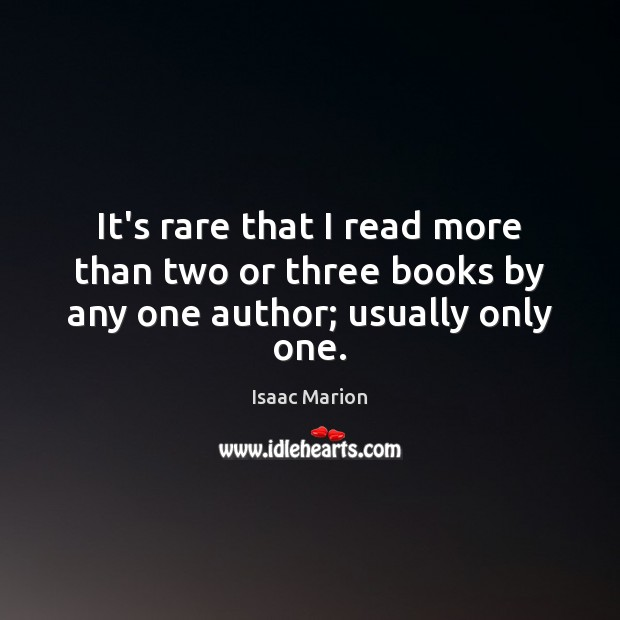It's rare that I read more than two or three books by any one author; usually only one. Image