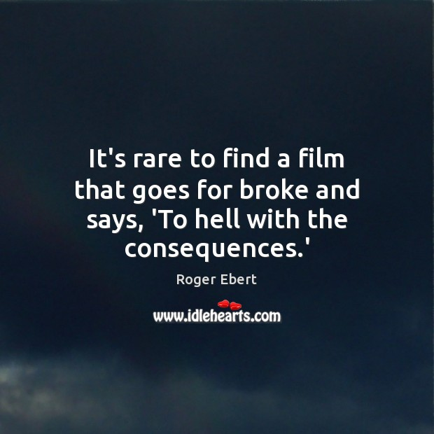 It's rare to find a film that goes for broke and says, 'To hell with the consequences.' Image