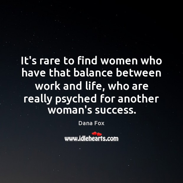 Image, It's rare to find women who have that balance between work and