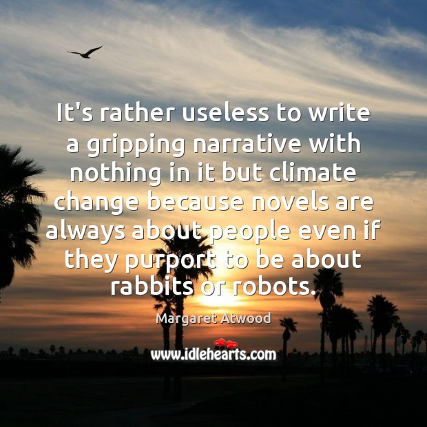 It's rather useless to write a gripping narrative with nothing in it Climate Change Quotes Image