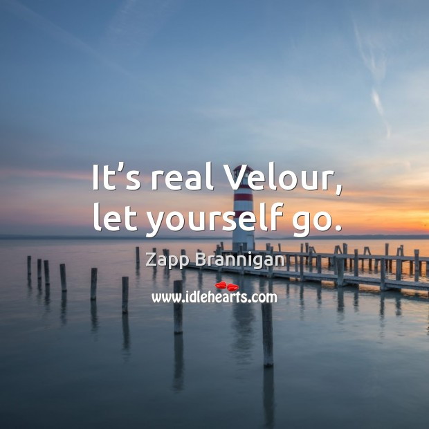 It's real velour, let yourself go. Image