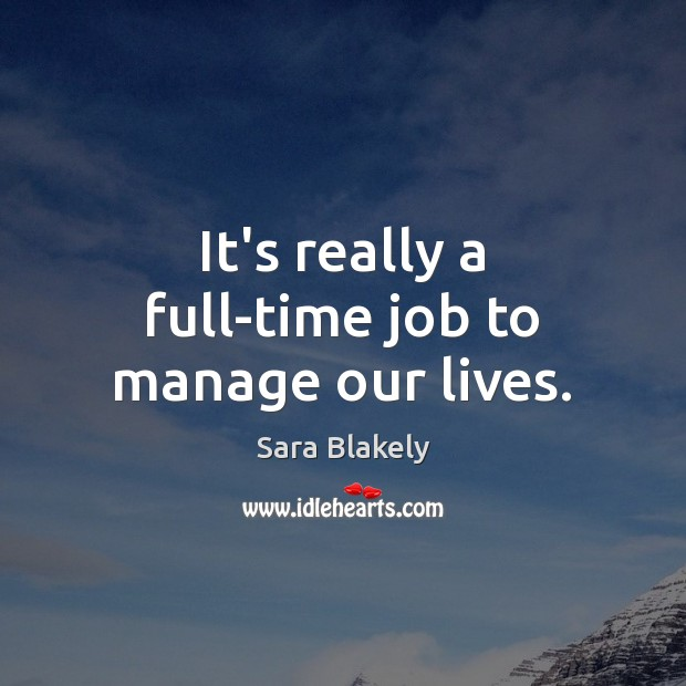 Image, It's really a full-time job to manage our lives.