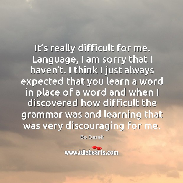 Image, It's really difficult for me. Language, I am sorry that I haven't. I think I just always expected