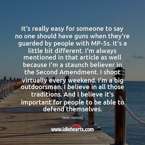 It's really easy for someone to say no one should have guns Sean Hannity Picture Quote