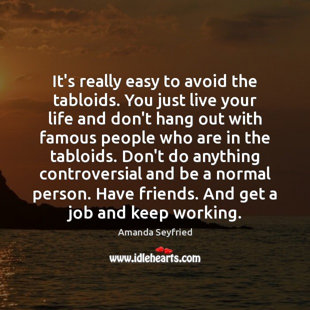 It's really easy to avoid the tabloids. You just live your life Image
