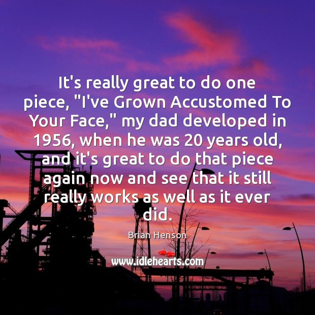 """Image, It's really great to do one piece, """"I've Grown Accustomed To Your"""