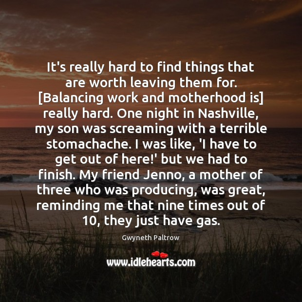 It's really hard to find things that are worth leaving them for. [ Motherhood Quotes Image