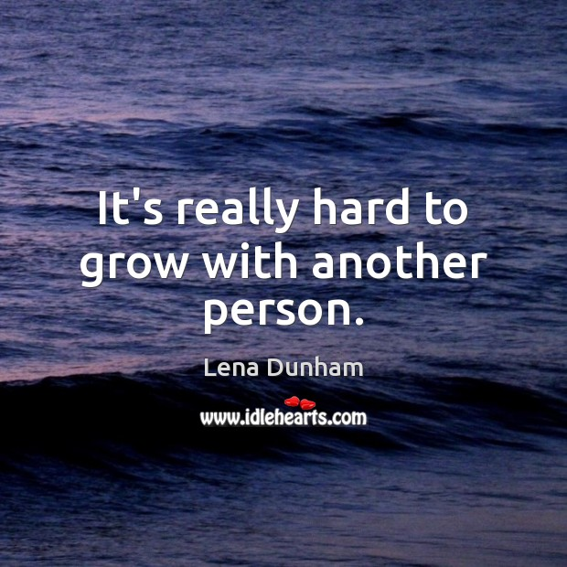 It's really hard to grow with another person. Image