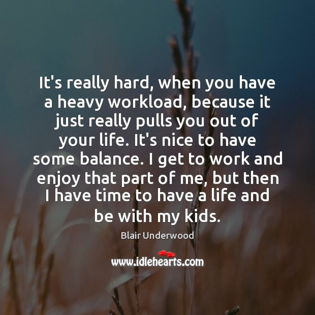 Image, It's really hard, when you have a heavy workload, because it just
