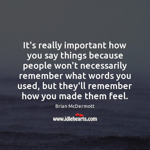 Image, It's really important how you say things because people won't necessarily remember