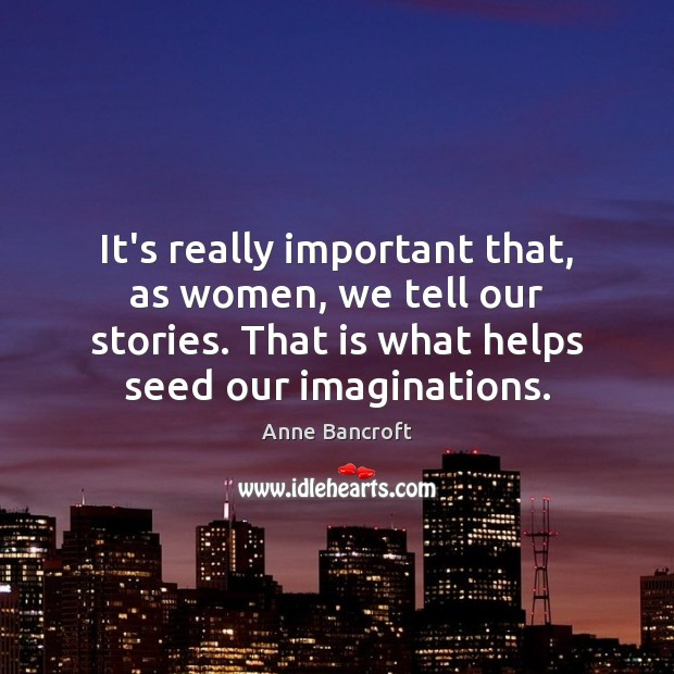 Image, It's really important that, as women, we tell our stories. That is