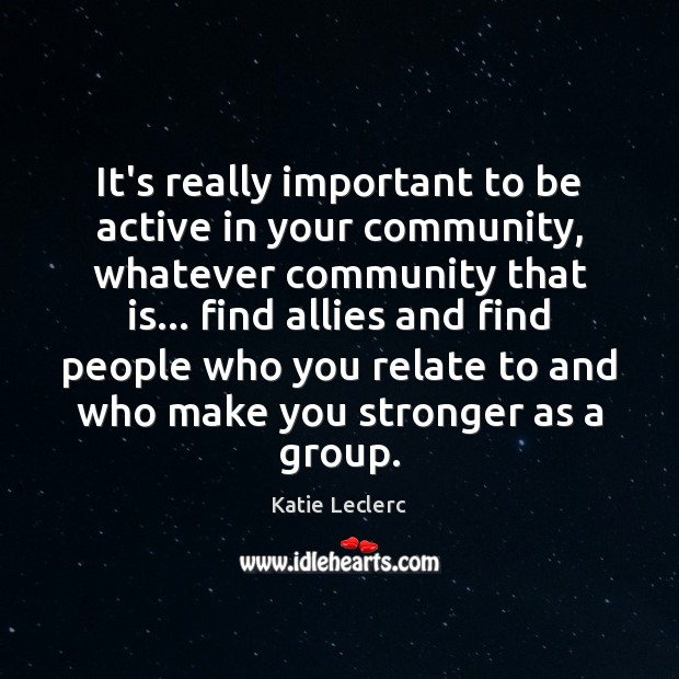 It's really important to be active in your community, whatever community that Image