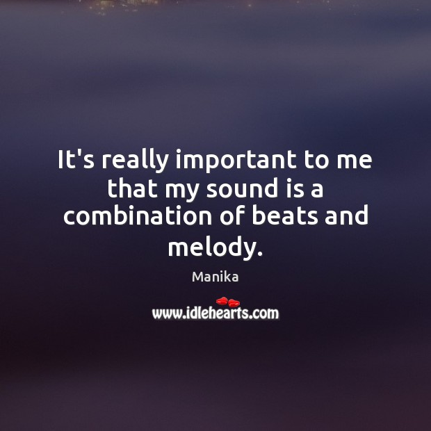 It's really important to me that my sound is a combination of beats and melody. Image