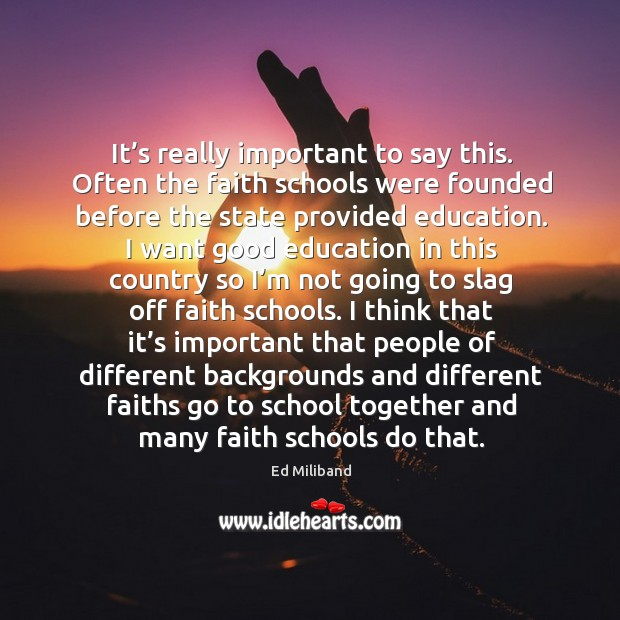 It's really important to say this. Often the faith schools were founded before the state provided education. Image