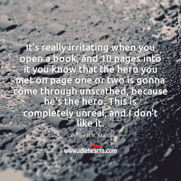 It's really irritating when you open a book, and 10 pages into it George R.R. Martin Picture Quote
