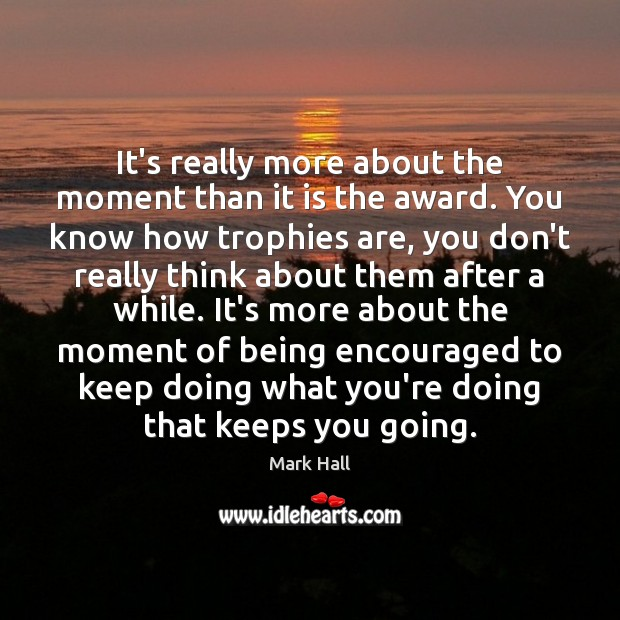 Image, It's really more about the moment than it is the award. You